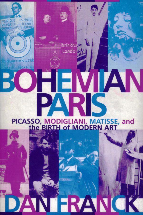 Bohemian Paris: Picasso, Modigliani, Matisse and the Birth of Modern Art-0