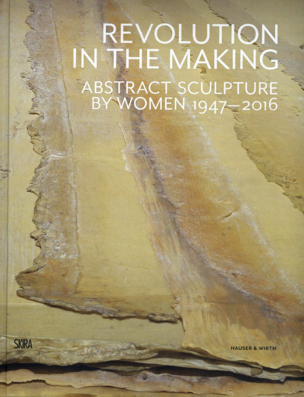 Revolution in the Making Abstract Sculpture by Women 1947-2016-0