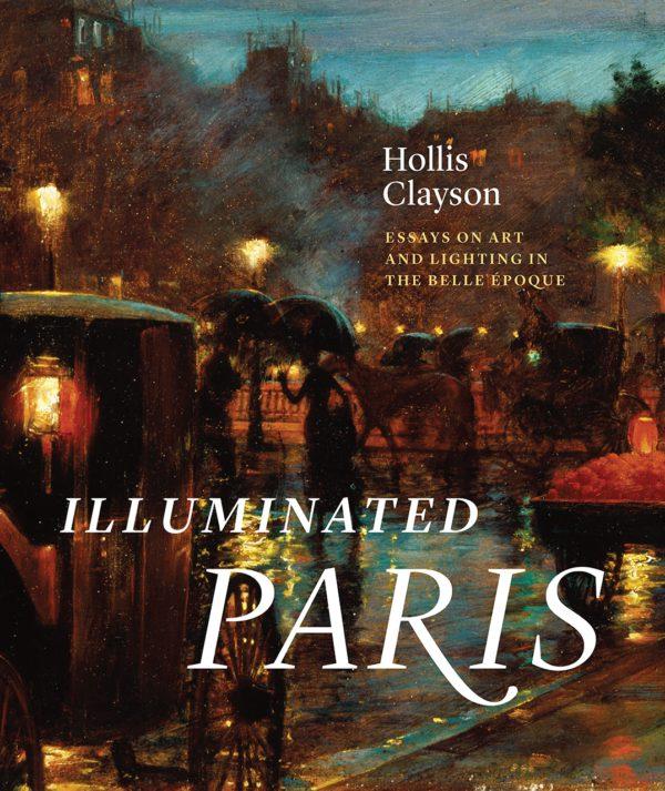 Illuminated Paris: Essays on Art and Lighting in the Belle Epoque-0